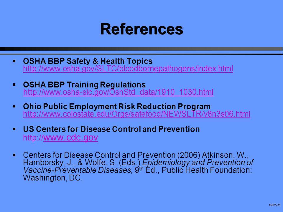 References OSHA BBP Safety & Health Topics http://www.osha.gov/SLTC/bloodbornepathogens/index.html.