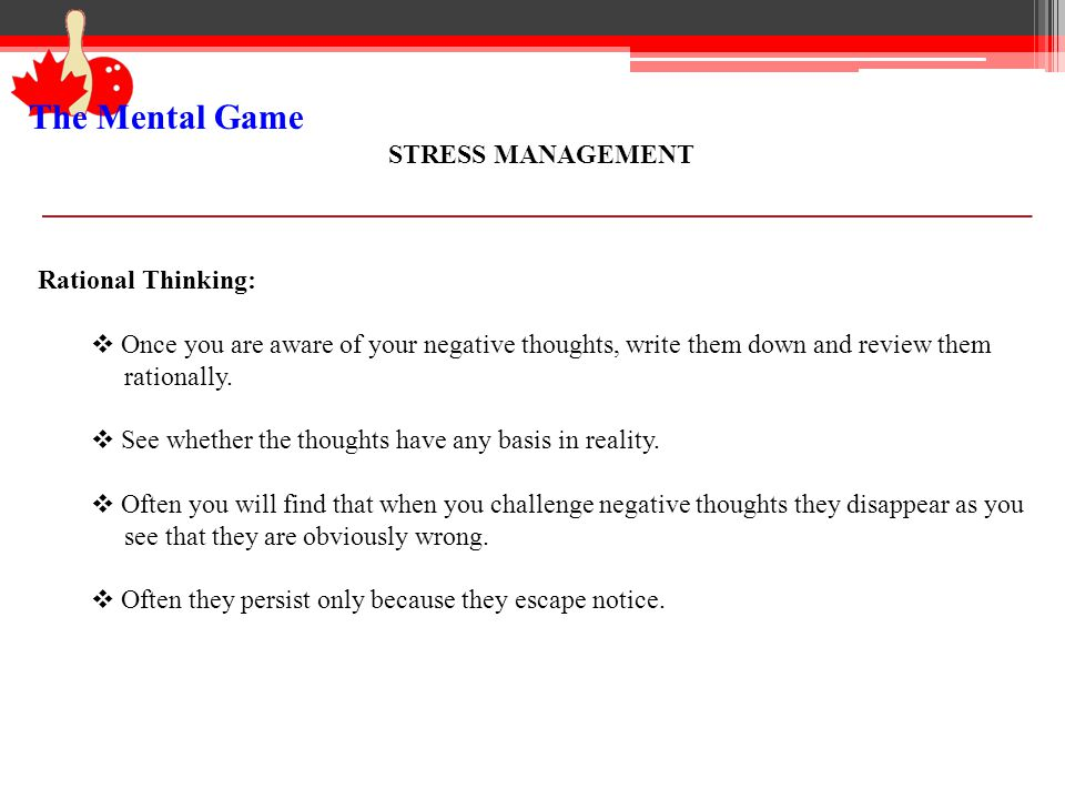 The Mental Game STRESS MANAGEMENT Rational Thinking: