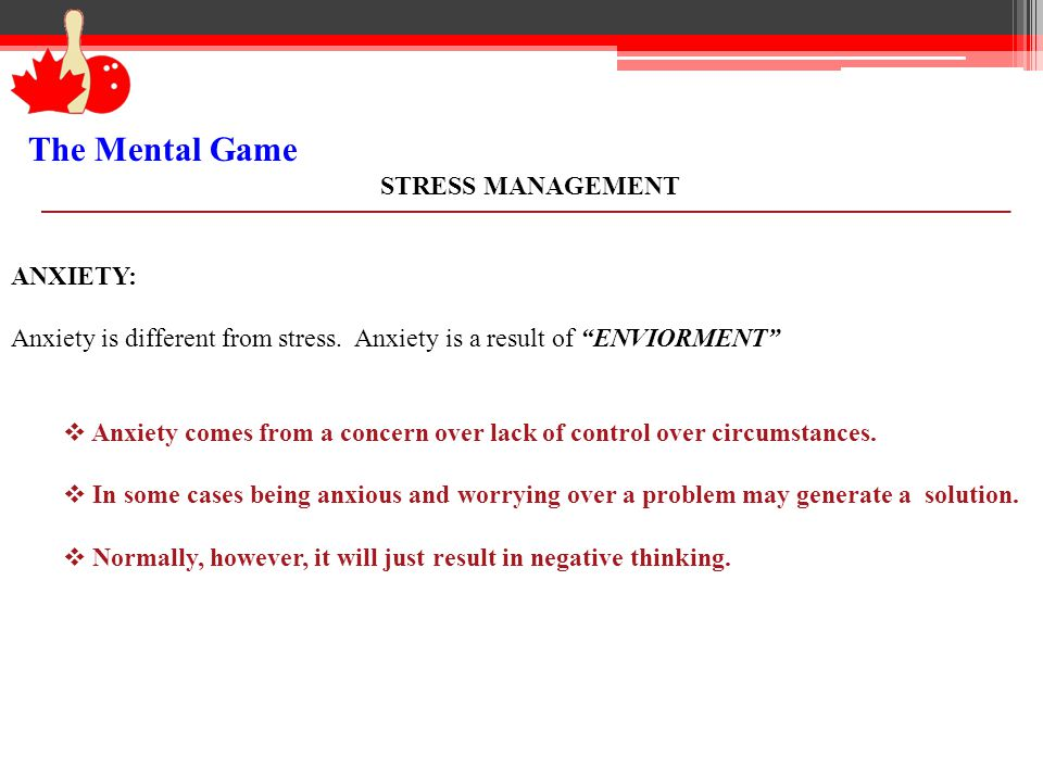 The Mental Game STRESS MANAGEMENT ANXIETY: