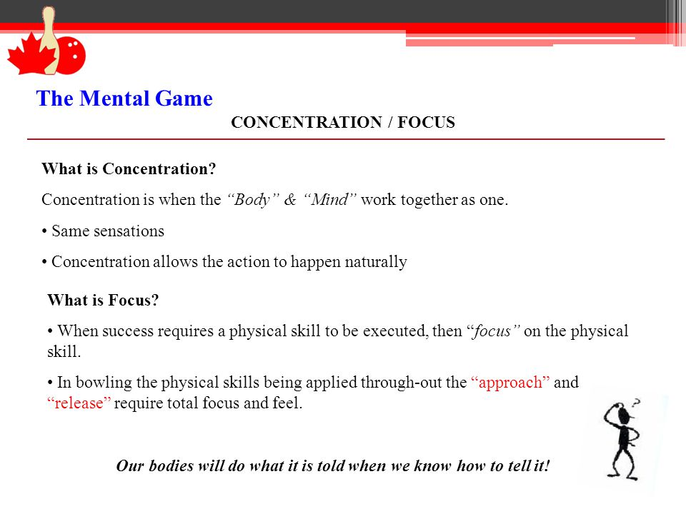 The Mental Game CONCENTRATION / FOCUS What is Concentration