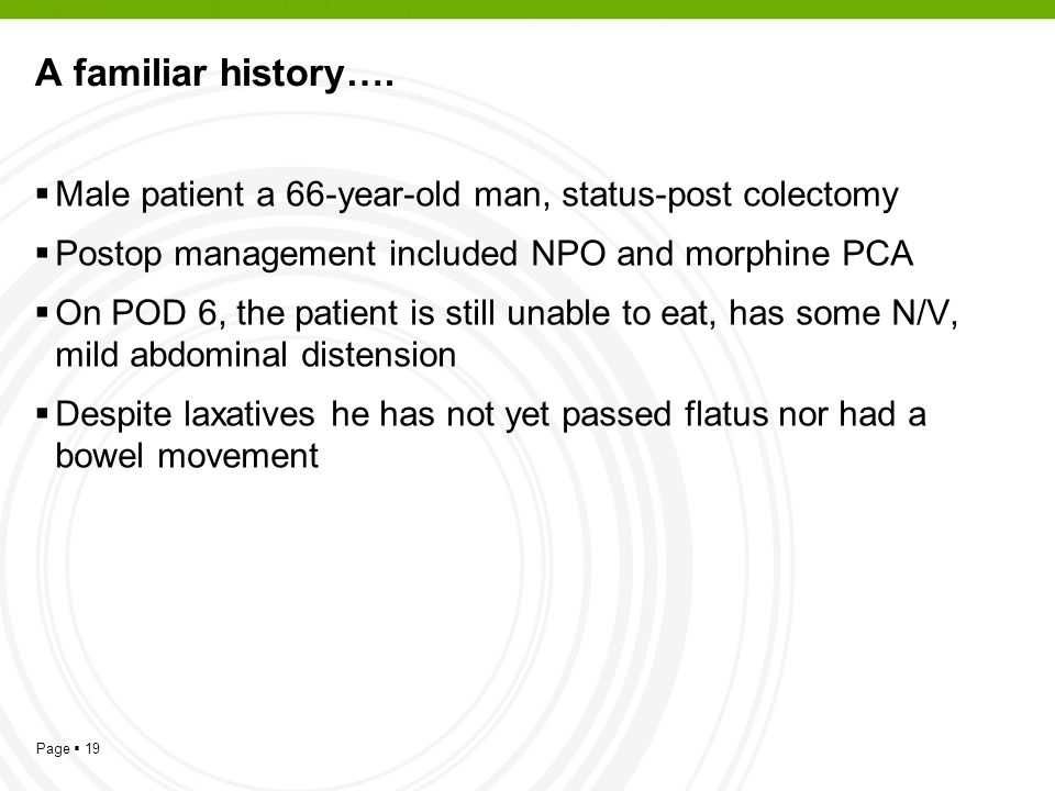 A familiar history…. Male patient a 66-year-old man, status-post colectomy. Postop management included NPO and morphine PCA.