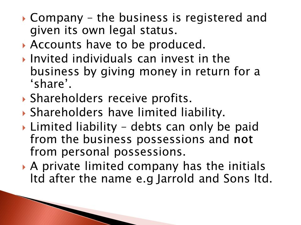 Company – the business is registered and given its own legal status.