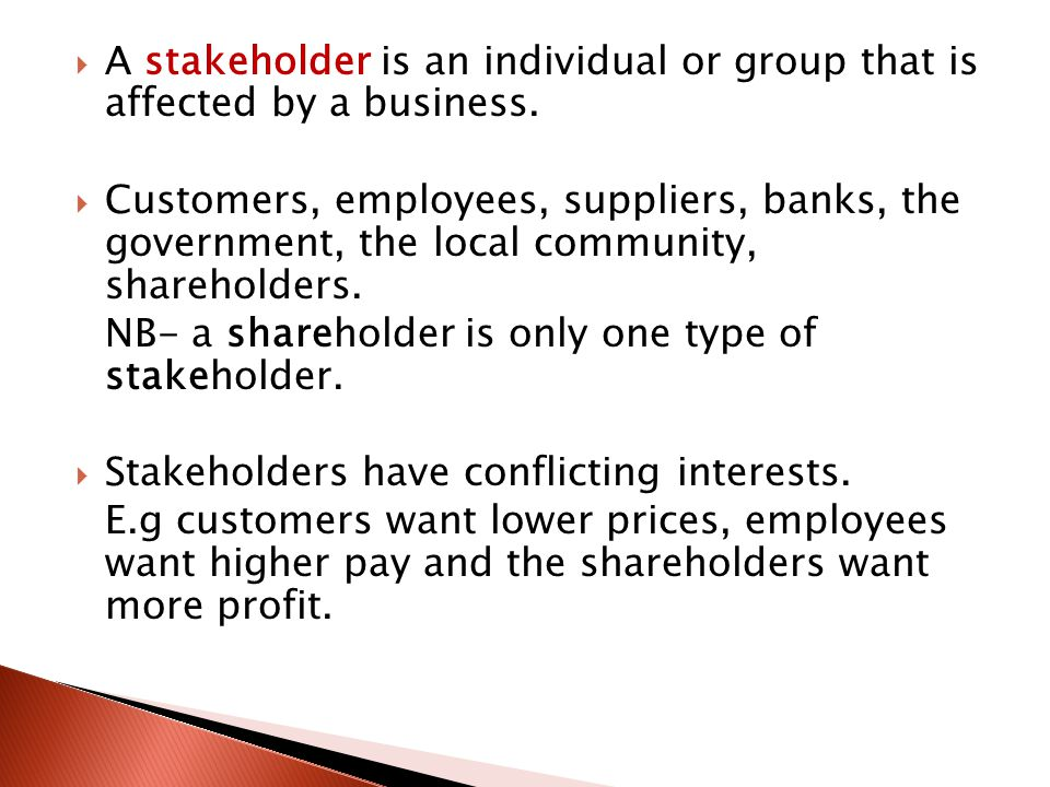 A stakeholder is an individual or group that is affected by a business.