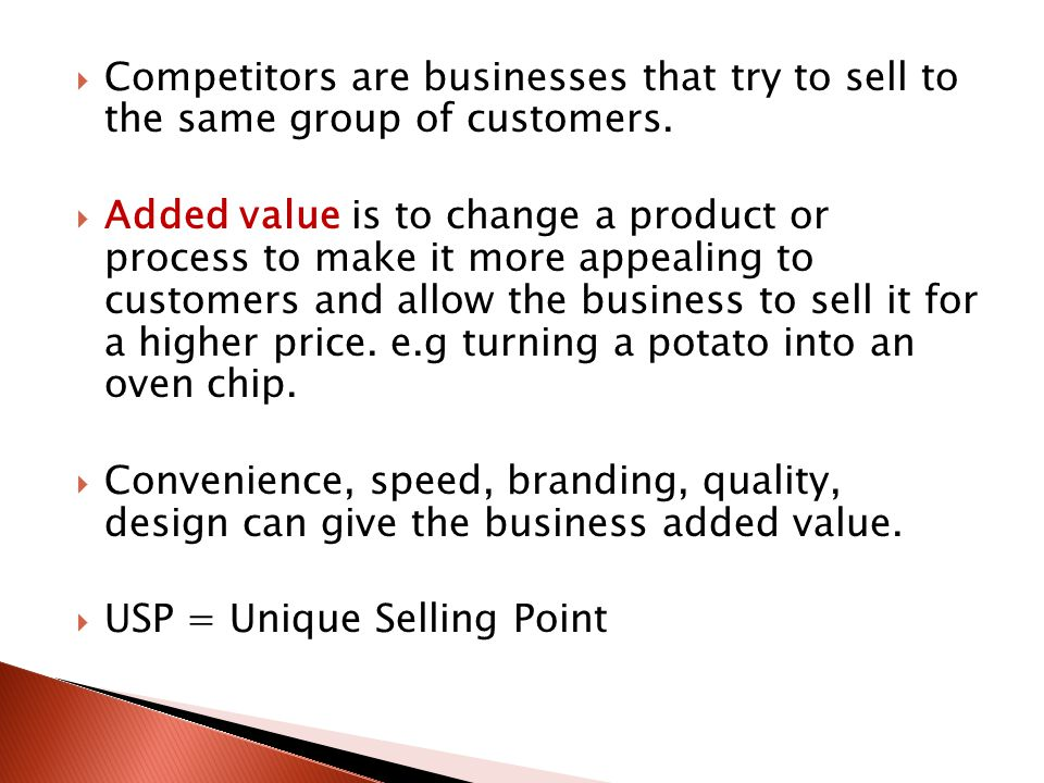 Competitors are businesses that try to sell to the same group of customers.