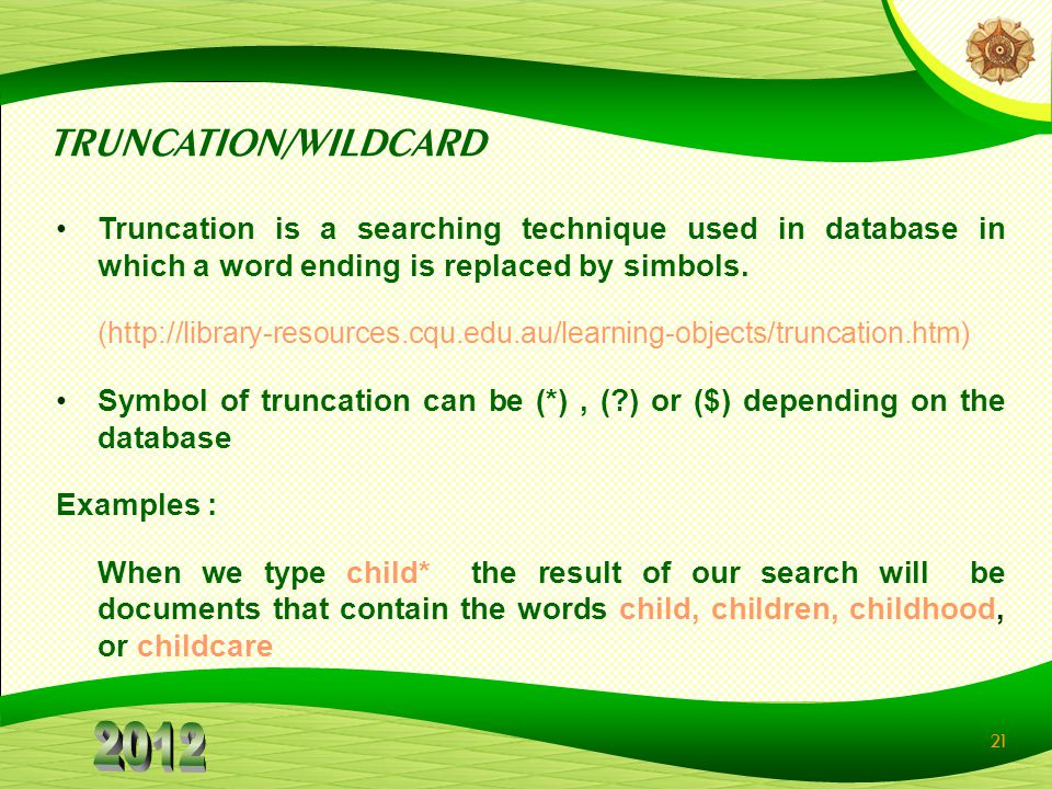 TRUNCATION/WILDCARD Truncation is a searching technique used in database in which a word ending is replaced by simbols.