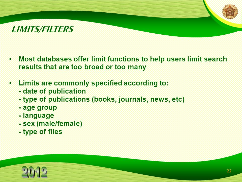 LIMITS/FILTERS Most databases offer limit functions to help users limit search results that are too broad or too many.