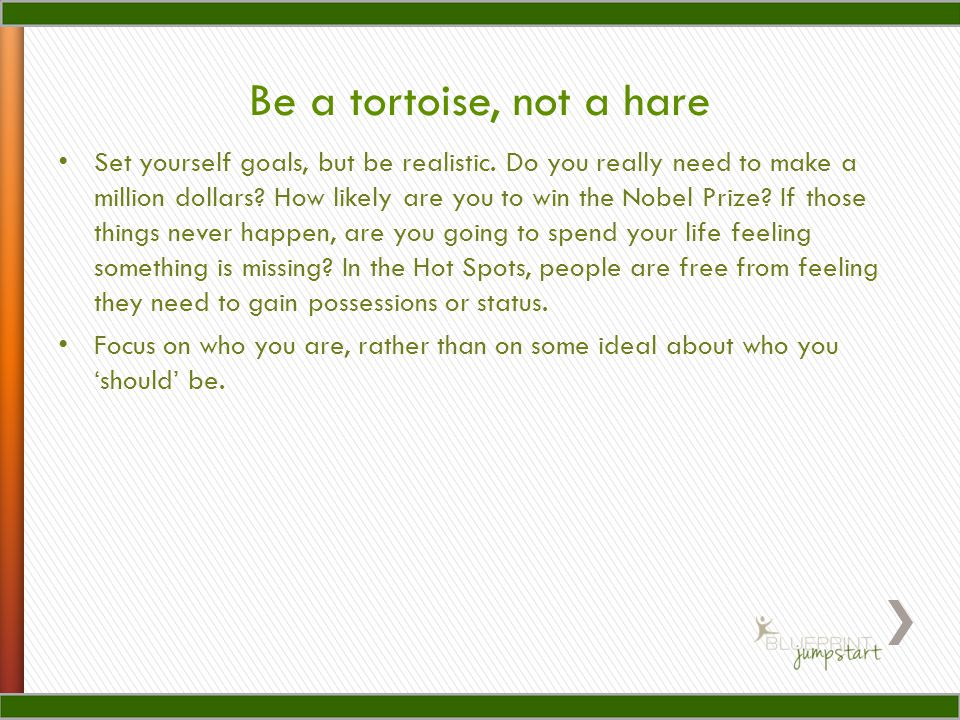 Be a tortoise, not a hare