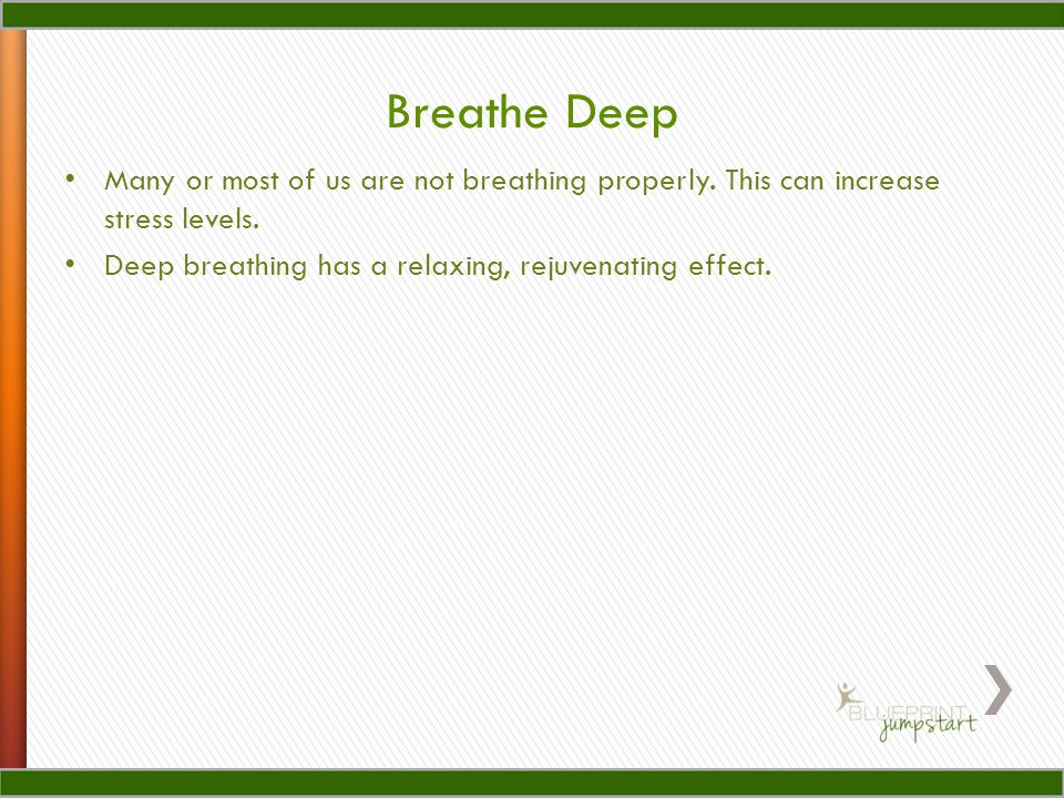Breathe Deep Many or most of us are not breathing properly.