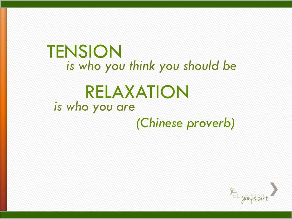 TENSION RELAXATION is who you think you should be is who you are