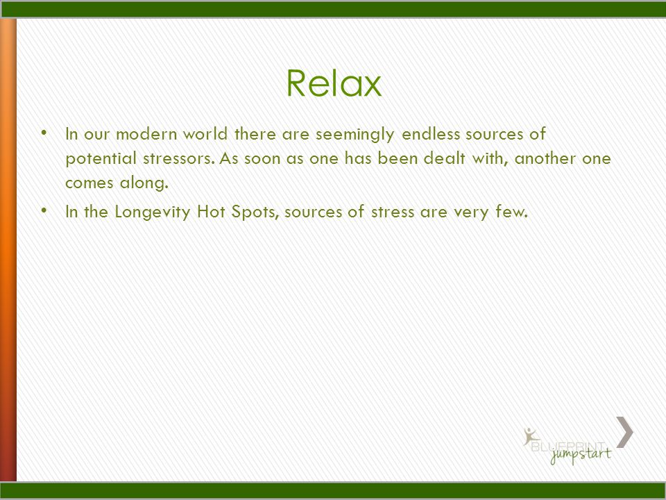 Relax In our modern world there are seemingly endless sources of potential stressors. As soon as one has been dealt with, another one comes along.