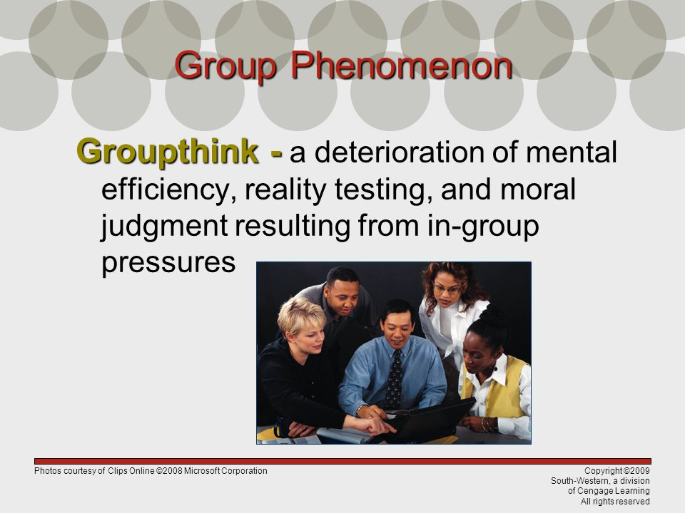 Group Phenomenon Groupthink - a deterioration of mental efficiency, reality testing, and moral judgment resulting from in-group pressures.