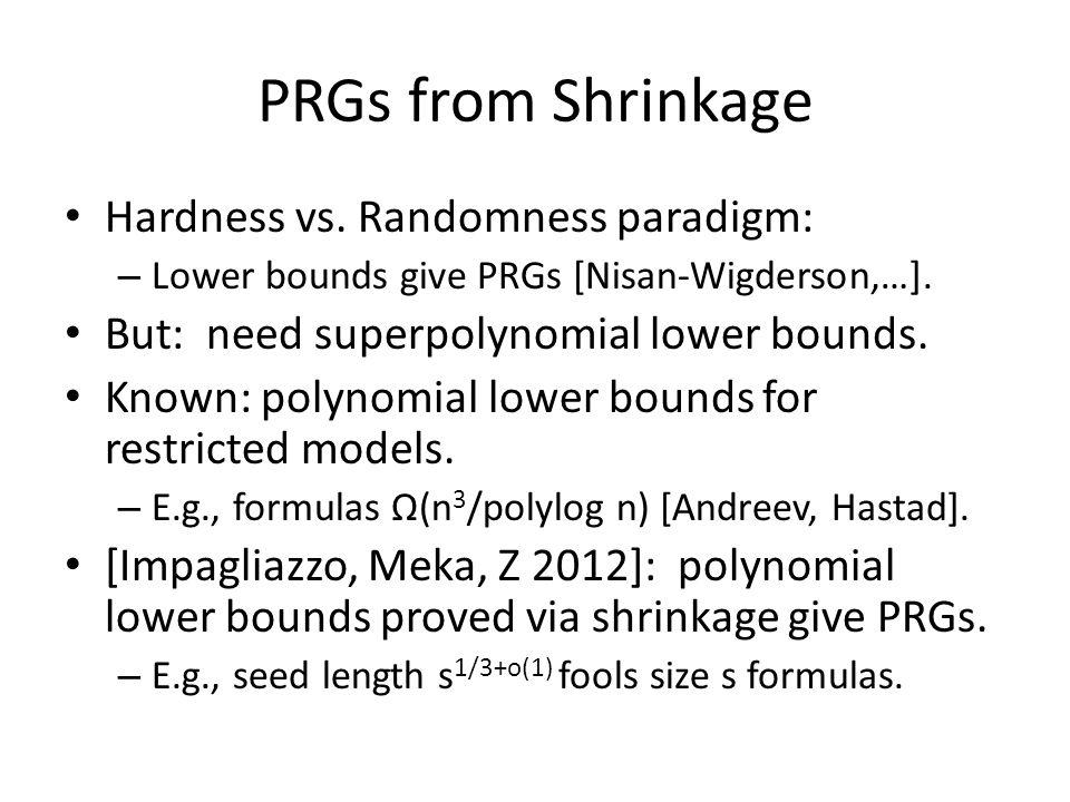 PRGs from Shrinkage Hardness vs. Randomness paradigm: