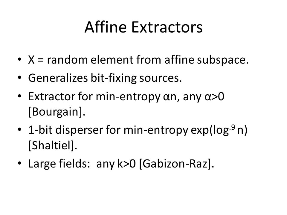 Affine Extractors X = random element from affine subspace.