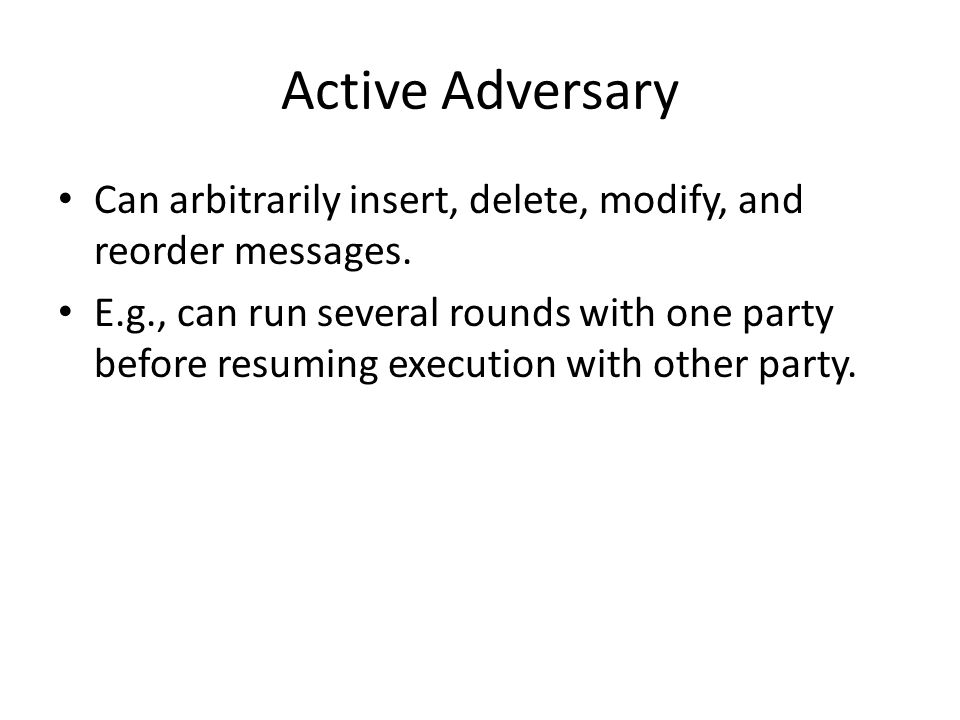 Active Adversary Can arbitrarily insert, delete, modify, and reorder messages.