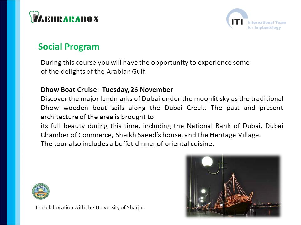 Social Program During this course you will have the opportunity to experience some of the delights of the Arabian Gulf.