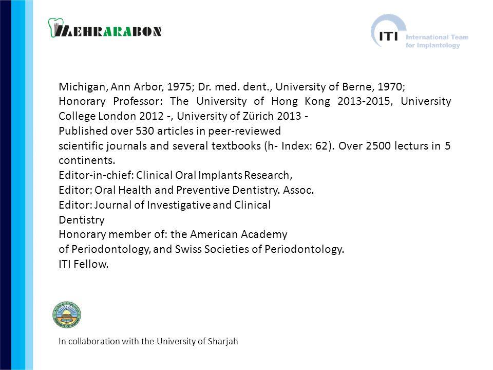 Michigan, Ann Arbor, 1975; Dr. med. dent., University of Berne, 1970;