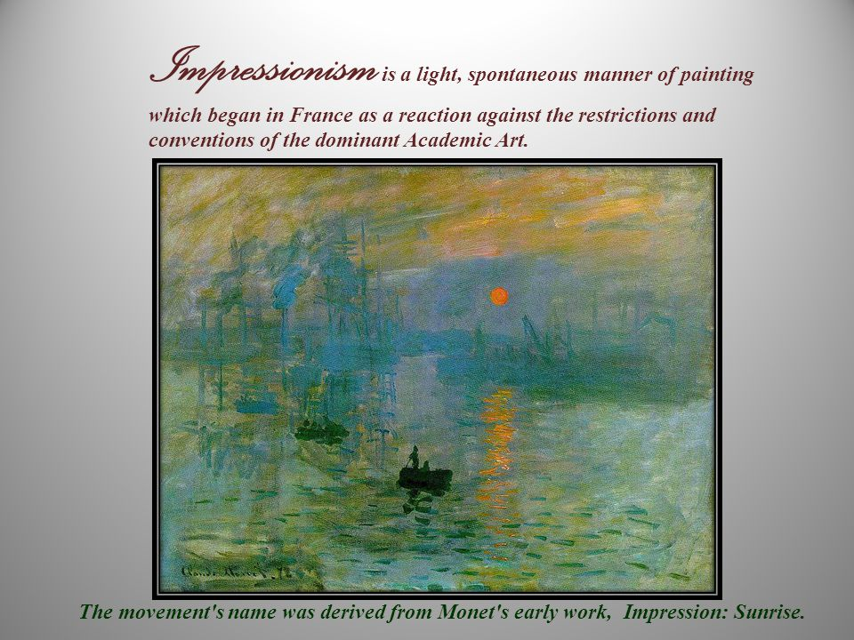 Impressionism is a light, spontaneous manner of painting which began in France as a reaction against the restrictions and conventions of the dominant Academic Art.