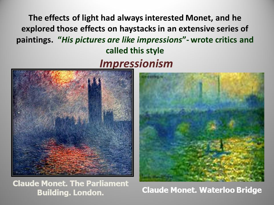 The effects of light had always interested Monet, and he explored those effects on haystacks in an extensive series of paintings. His pictures are like impressions - wrote critics and called this style