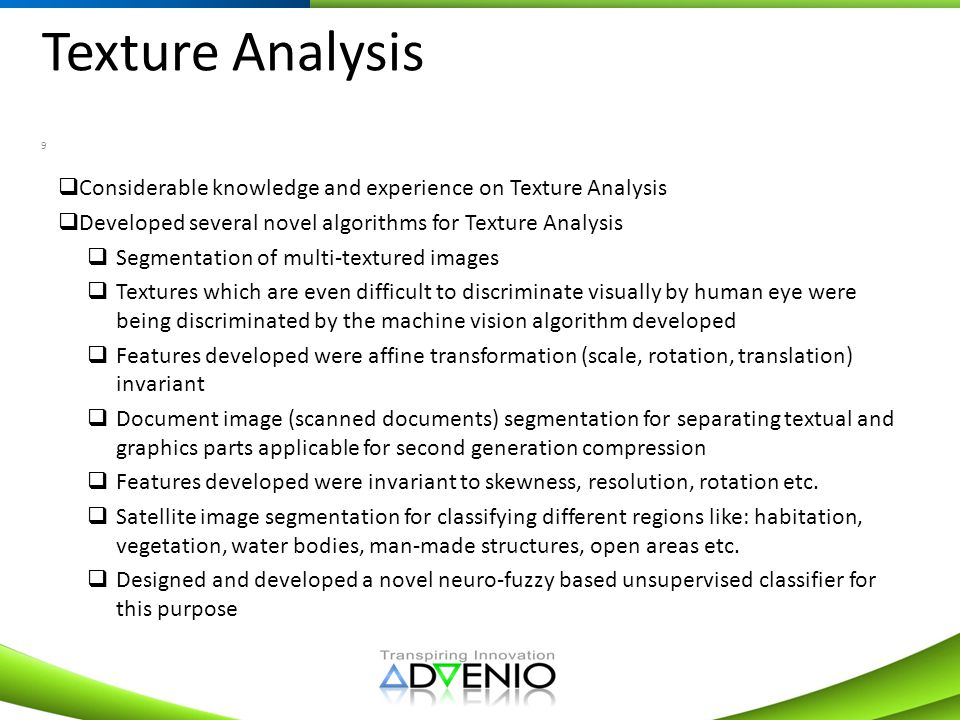 Texture Analysis Considerable knowledge and experience on Texture Analysis. Developed several novel algorithms for Texture Analysis.