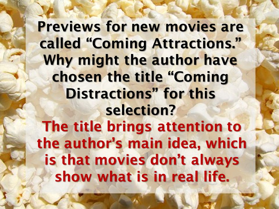 Previews for new movies are called Coming Attractions