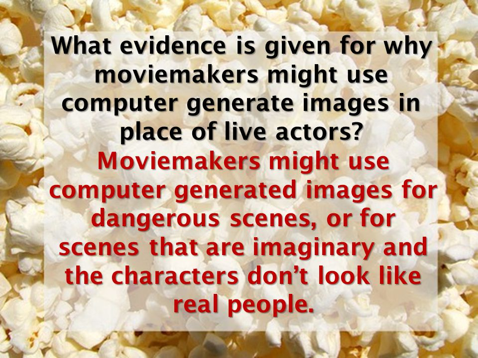 What evidence is given for why moviemakers might use computer generate images in place of live actors