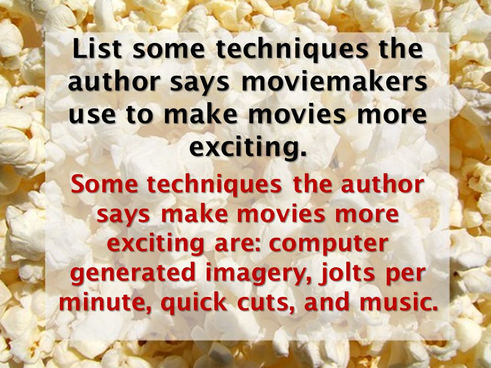 List some techniques the author says moviemakers use to make movies more exciting.