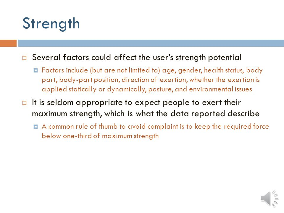 Strength Several factors could affect the user's strength potential