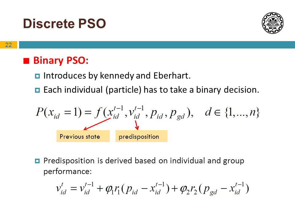 Discrete PSO Binary PSO: Introduces by kennedy and Eberhart.