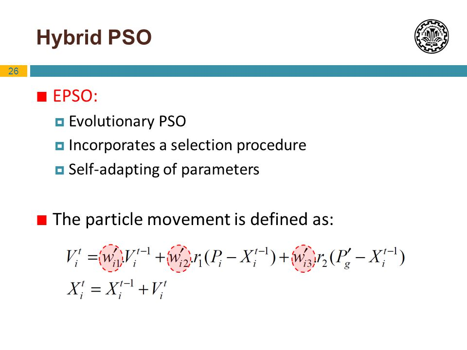 Hybrid PSO EPSO: The particle movement is defined as: Evolutionary PSO