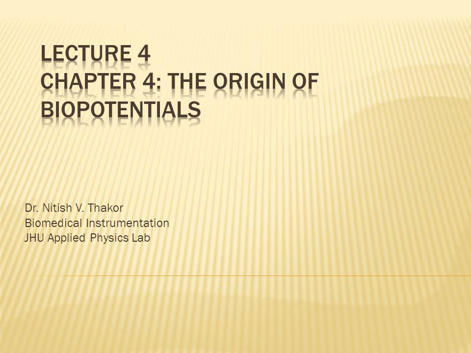 Lecture 4 Chapter 4: The Origin of Biopotentials
