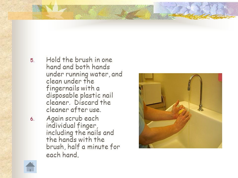 Hold the brush in one hand and both hands under running water, and clean under the fingernails with a disposable plastic nail cleaner. Discard the cleaner after use.