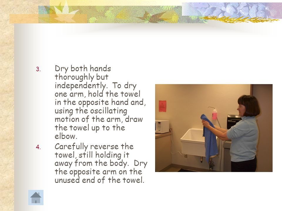 Dry both hands thoroughly but independently