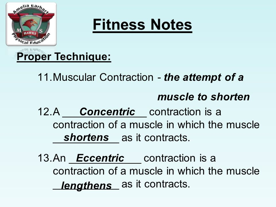 Proper Technique: Muscular Contraction - the attempt of a. muscle to shorten. Concentric.