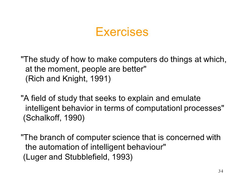 Exercises The study of how to make computers do things at which,
