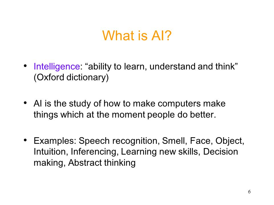 What is AI Intelligence: ability to learn, understand and think (Oxford dictionary)