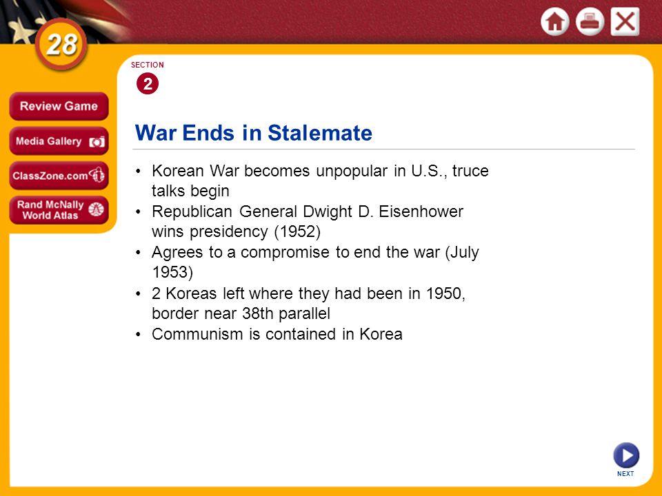 2 SECTION. War Ends in Stalemate. • Korean War becomes unpopular in U.S., truce talks begin.