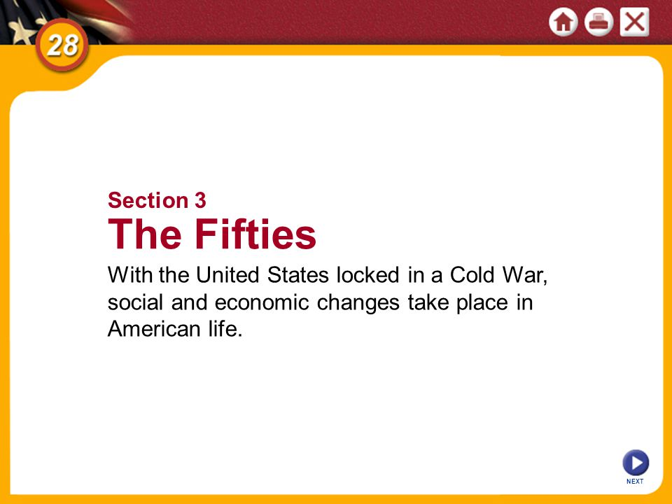 Section 3 The Fifties. With the United States locked in a Cold War, social and economic changes take place in American life.