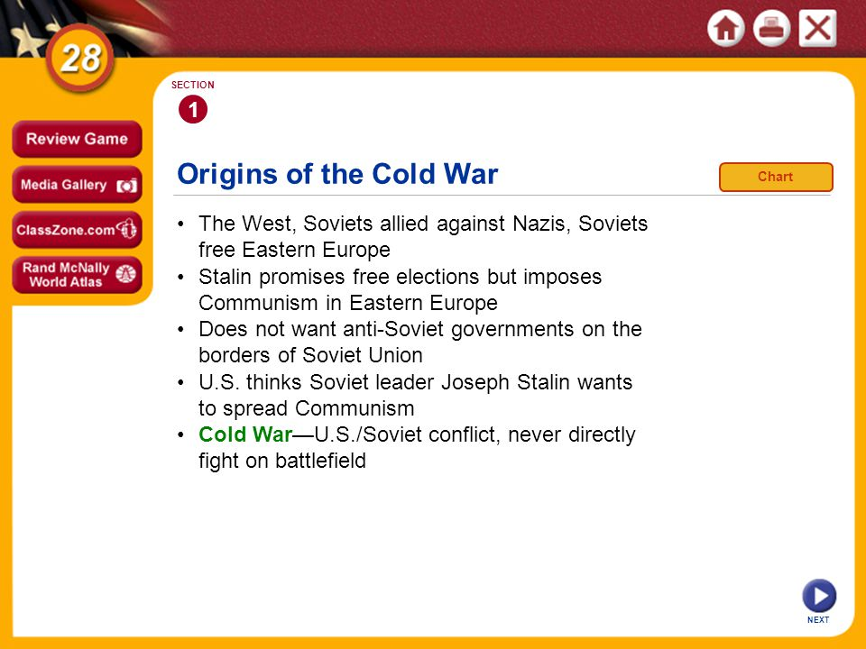 1 SECTION. Origins of the Cold War. Chart. • The West, Soviets allied against Nazis, Soviets free Eastern Europe.