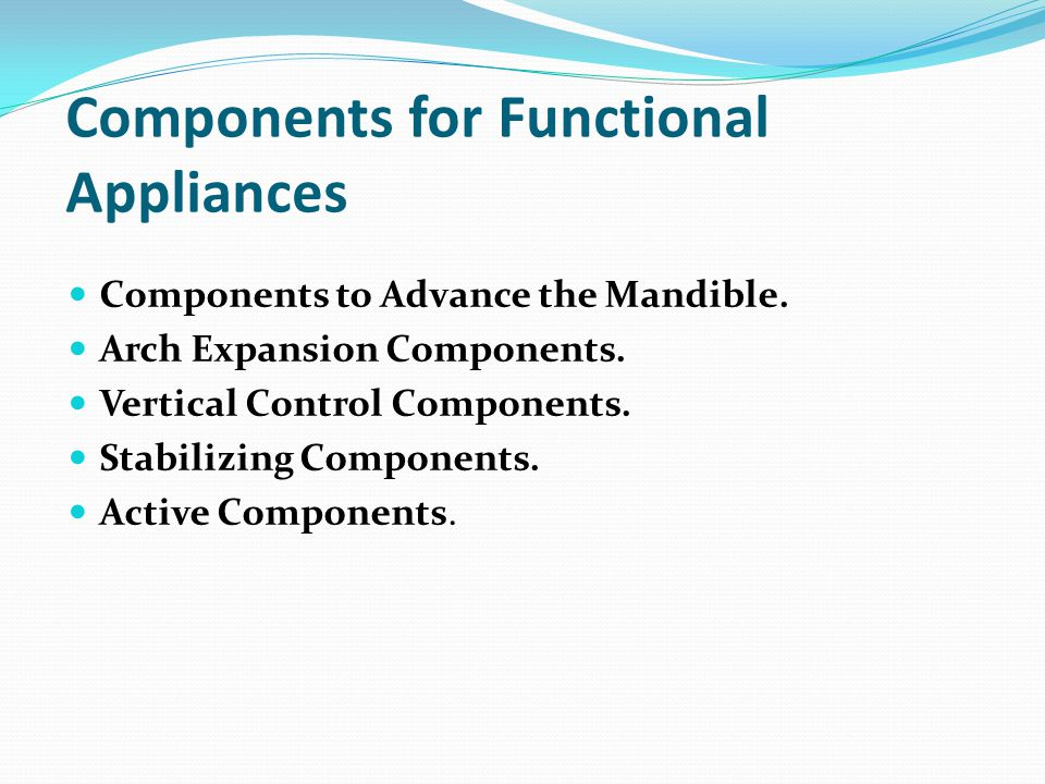 Components for Functional Appliances