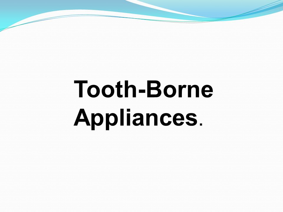 Tooth-Borne Appliances.