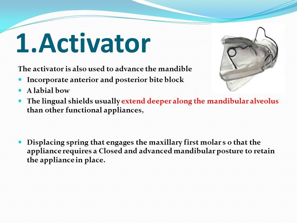 1.Activator The activator is also used to advance the mandible
