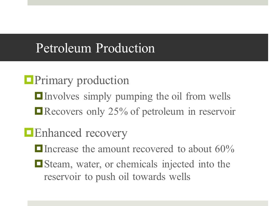 Petroleum Production Primary production Enhanced recovery