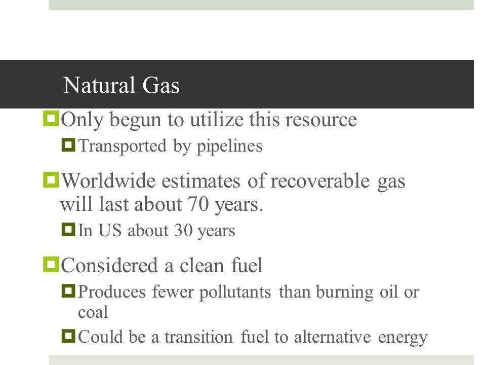 Natural Gas Only begun to utilize this resource