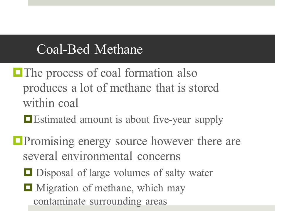 Coal-Bed Methane The process of coal formation also produces a lot of methane that is stored within coal.