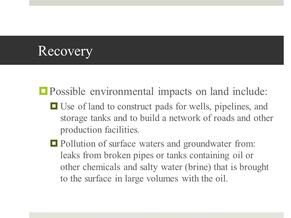 Recovery Possible environmental impacts on land include: