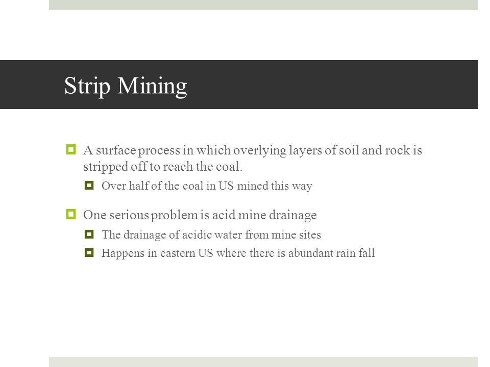 Strip Mining A surface process in which overlying layers of soil and rock is stripped off to reach the coal.