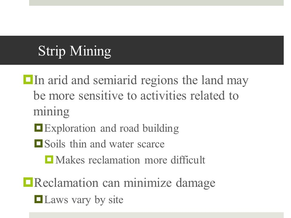 Strip Mining In arid and semiarid regions the land may be more sensitive to activities related to mining.