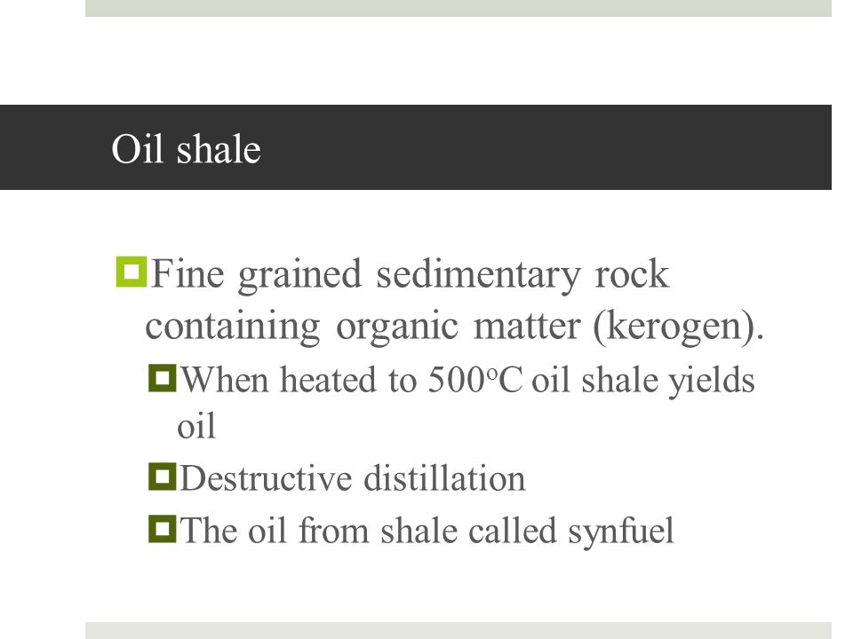 Fine grained sedimentary rock containing organic matter (kerogen).