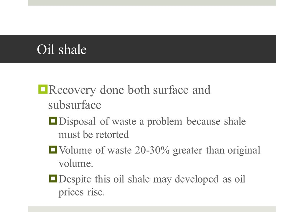 Oil shale Recovery done both surface and subsurface