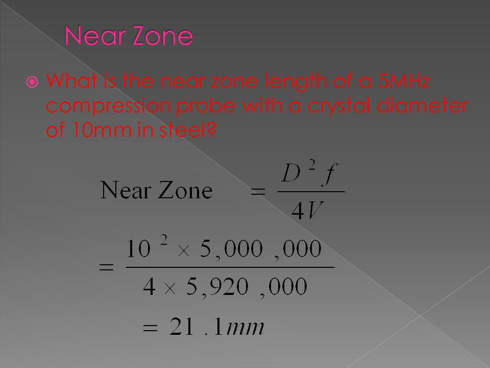 Near Zone What is the near zone length of a 5MHz compression probe with a crystal diameter of 10mm in steel
